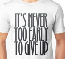 It's never too early to give up Unisex T-Shirt