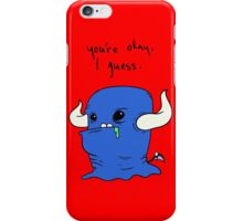 You're okay, I guess.  iPhone Case/Skin