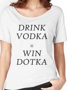 Drink Vodka = Win Dotka Women's Relaxed Fit T-Shirt