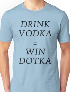 Drink Vodka = Win Dotka Unisex T-Shirt
