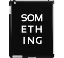 SOMETHING white iPad Case/Skin