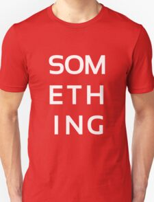 SOMETHING white Unisex T-Shirt