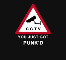CCTV: You just got Punk'd Unisex T-Shirt