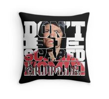 Don't Be Scared Homie! Throw Pillow