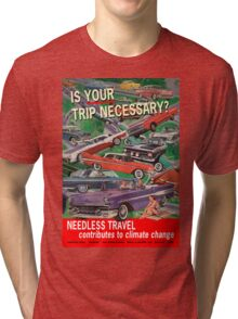 Is Your Trip Necessary? Tri-blend T-Shirt