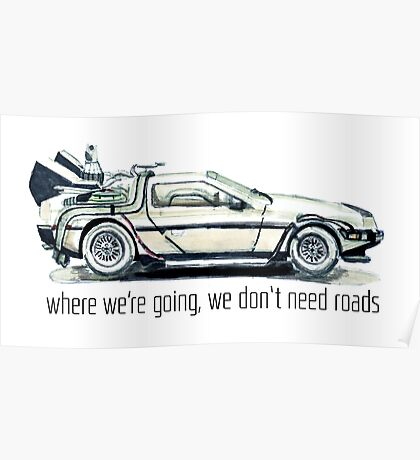 where we're going, we don't need roads Poster