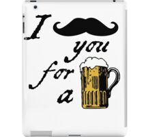 I moustache you for a beer iPad Case/Skin