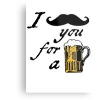 I moustache you for a beer Metal Print