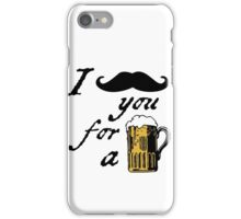 I moustache you for a beer iPhone Case/Skin