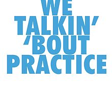 We Talkin' 'bout Practice by owned