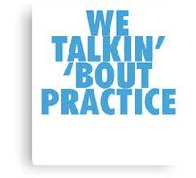 We Talkin' 'bout Practice Canvas Print