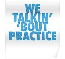 We Talkin' 'bout Practice Poster