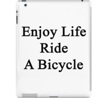 Enjoy Life Ride A Bicycle  iPad Case/Skin
