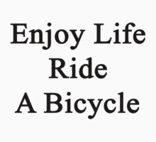 Enjoy Life Ride A Bicycle  by supernova23