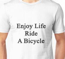 Enjoy Life Ride A Bicycle  Unisex T-Shirt