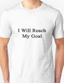 I Will Reach My Goal  T-Shirt