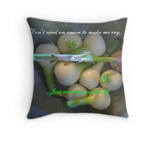 Don't Need an Onion Throw Pillow