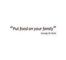 Put food on your family (Jaw-dropping Bushisms) by gshapley
