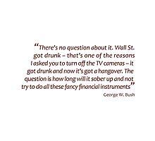 Wall Street got drunk... (Jaw-dropping Bushisms) by gshapley