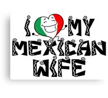 i love my mexican wife Canvas Print