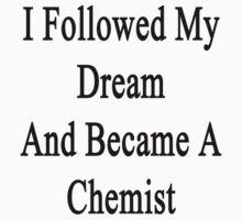 I Followed My Dream And Became A Chemist  by supernova23