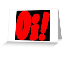 Oi! (red print) Greeting Card