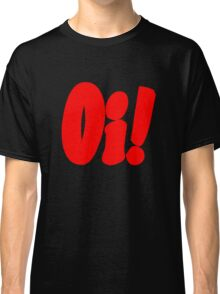 Oi! (red print) Classic T-Shirt