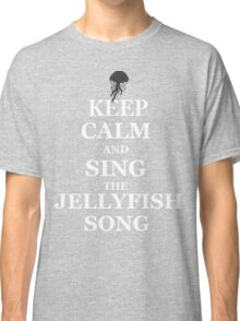 KEEP CALM AND SING THE JELLYFISH SONG.  Classic T-Shirt
