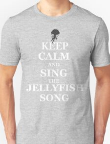 KEEP CALM AND SING THE JELLYFISH SONG.  T-Shirt