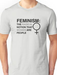 Feminism: The Radical Notion That Women Are People Unisex T-Shirt