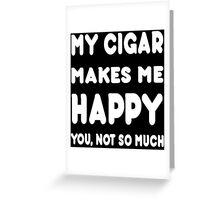 My Cigar Makes Me Happy You, Not So Much - Tshirts & Hoodies Greeting Card