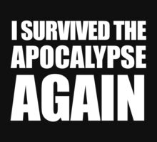 I Survived The Apocalypse Again (White design) T-Shirt
