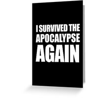 I Survived The Apocalypse Again (White design) Greeting Card