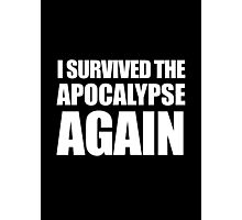 I Survived The Apocalypse Again (White design) Photographic Print
