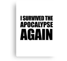 I Survived The Apocalypse Again Canvas Print