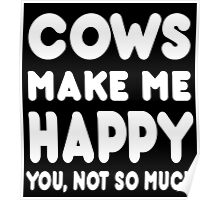 Cows Make Me Happy You, Not So Much - Custom Tshirts Poster