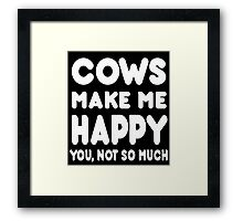 Cows Make Me Happy You, Not So Much - Tshirts & Hoodies Framed Print