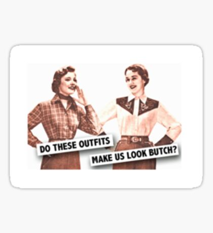 Butch Fashionistas Sticker