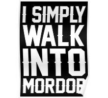 I Simply Walk Into Mordor - TShirts & Hoodies Poster