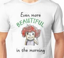 Even more beautiful in the morning Unisex T-Shirt