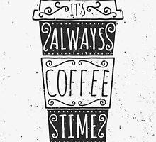 It's Always Coffee Time by Iveta Angelova