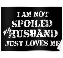 I Am Not Spoiled My Husband Just Loves Me - TShirts & Hoodies Poster