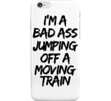 Firestarter - I'm a badass jumping off a moving train iPhone Case/Skin