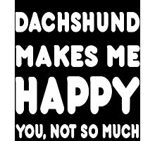 Dachshund Makes Me Happy You, Not So Much - Tshirts & Hoodies Photographic Print
