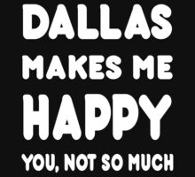 Dallas Makes Me Happy You, Not So Much - Tshirts & Hoodies by custom222