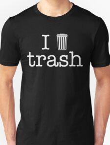 I love trash - white Unisex T-Shirt