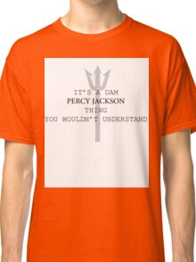 It's a dam Percy Jackson thing Classic T-Shirt
