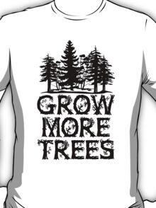 GROW MORE TREES T-Shirt