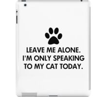 Leave me alone today iPad Case/Skin