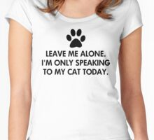 Leave me alone today Women's Fitted Scoop T-Shirt